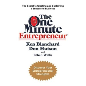 The One Minute Entrepreneur: The Secret to Creating and Sustaining a Successful Business (One Minute Manager)