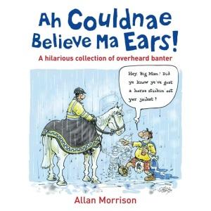 Ah Couldnae Believe Ma Ears!: Classic Overheard Conversations
