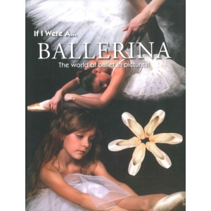If I Were a Ballerina: The World of Ballet in Pictures