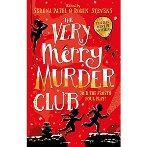 The Very Merry Murder Club: Acollection of new mystery fiction from thirteen exciting and diverse children's writers, edited by bestselling authors Serena Patel and Robin Stevens