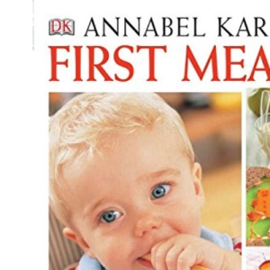 First Meals: The Complete Cookbook and Nutrition Guide