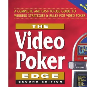 Video Poker Edge: How to Play Smart and Bet Right: How to Play Smart and Bet Right a Complete and Easy-to-Use Guide to Winning Strategies & Rules for Video Poker