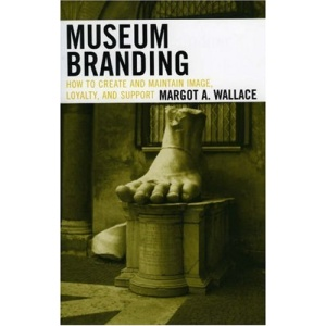 Museum Branding: How to Create and Maintain Image, Loyalty, and Support
