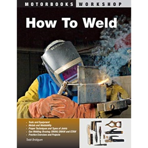 How to Weld: Techniques and Tips for Beginners and Pros (Motorbooks Workshop)