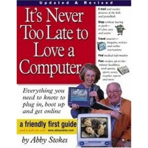 It's Never Too Late to Love a Computer: Everything You Need to Know to Plug In, Boot Up and Get Online