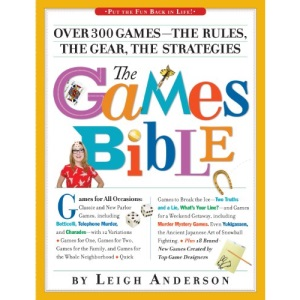 Games Bible, Over 300 Games- The Rules, The Gear, The Strategies: 307 Games to Put the Fun Back in Parties!