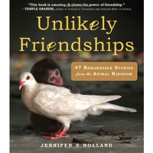 Unlikely Friendships: 47 True Stories of Animal Friendship
