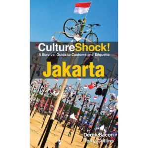 Jakarta (Culture Shock): A Survival Guide to Customs and Etiquette (Culture Shock! A Survival Guide to Customs & Etiquette)