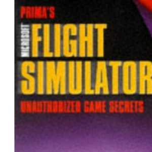 Microsoft Flight Simulator 98: Unauthorized Game Secrets (Secrets of the Games Series,)
