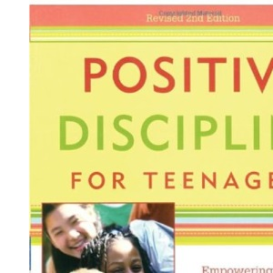 Positive Discipline for Teenagers: Empowering Your Teen and Yourself through Kind and Firm Parenting (Positive Discipline Library)