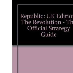 Republic: UK Edition: The Revolution - The Official Strategy Guide