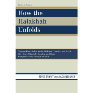 How the Halakhah Unfolds: Hullin in the Mishnah, Tosefta, and Bavli v. 5 (Studies in Judaism)