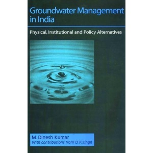 Groundwater Management in India: Physical, Institutional and Policy Alternatives