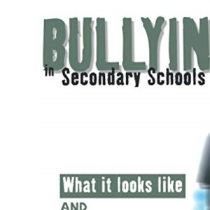 Bullying in Secondary Schools: What It Looks Like and How To Manage It (PCP Professional)