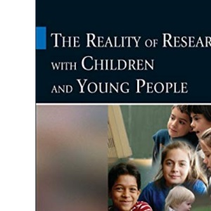 The Reality of Research with Children and Young People (Published in association with The Open University)