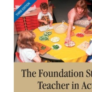 The Foundation Stage Teacher in Action: Teaching 3, 4 and 5 year olds