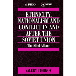 Ethnicity, Nationalism and Conflict in and after the Soviet Union: The Mind Aflame (International Peace Research Institute, Oslo (PRIO))