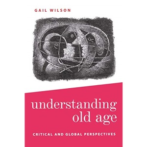 Understanding Old Age: Critical and Global Perspectives