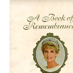 A Book of Remembrances: Diana, Princess of Wales 1961-1997