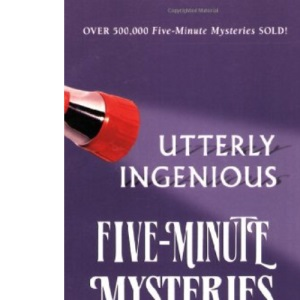 Five Minute Mysteries: Utterly Ingenious