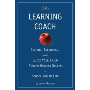 The Learning Coach: Inspire, Encourage and Guide Your Child Toward Greater Success in School and in Life