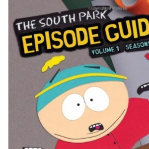 The South Park Episode Guide: Volume 1 (The South Park Episode Guide: The Official Companion to the Outrageous Plots, Shocking Language, Skewed Celebrities, and Awesome Animation)