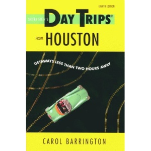 Shifra Stein's Day Trips from Houston: Getaways Less Than Two Hours Away