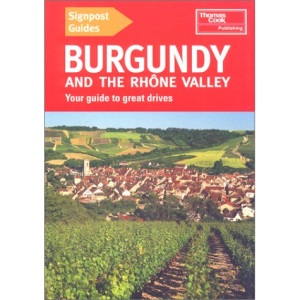 Burgundy and the Rhone Valley (Signpost Guide Burgundy & the Rhone Valley: Your Guide to Great Drives)