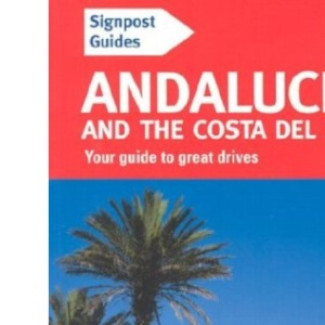 Signpost Guide Andalucia and the Costa del Sol: Your Guide to Great Drives (Signpost Guide Andalucia & the Costa del Sol: Your Guide to Great Drives)