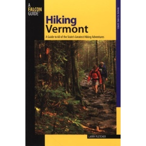 Hiking Vermont: 60 of Vermont's Greatest Hiking Adventures (Falcon Guides Hiking)