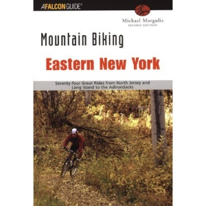 Mountain Biking Eastern New York: Seventy-Four Epic Rides from New Jersey and Long Island to the Adirondacks (Falcon Guides Mountain Biking)