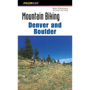 Mountain Biking Denver and Boulder, 2nd (Falcon Guides Mountain Biking)