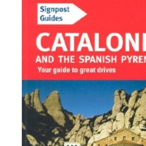 Signpost Guide Catalonia and the Spanish Pyrenees: Your Guide to Great Drives (Signpost Guide Catalonia & the Spanish Pyrenees: Your Guide to Greatdrives)