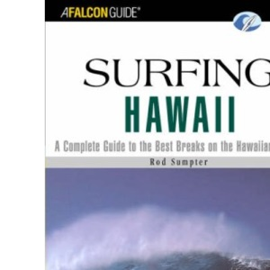 Surfing Hawaii: A Complete Guide to the Best Breaks on the Hawaiian Islands