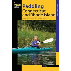 Paddling Connecticut and Rhode Island: Southern New England's Best Paddling Routes, First Edition (Paddling Series)