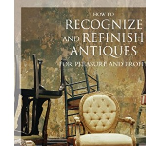 How to Recognize and Refinish Antiques for Pleasure and Profit (How to Recognize and Refinish Antiques for a Pleasure)