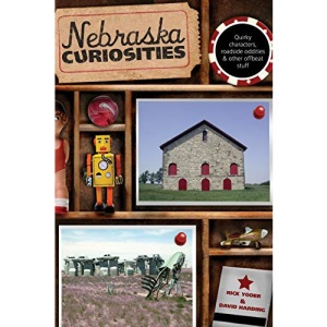Nebraska Curiosities: Quirky Characters, Roadside Oddities & Other Offbeat Stuff (Nebraska Curiosities: Quirkly Characters, Roadside Oddities & Other Offbeat Stuff)