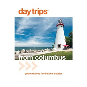 Day Trips from Columbus: Getaway Ideas for the Local Traveler (Day Trips from Columbus: Getaways about Two Hours Away)