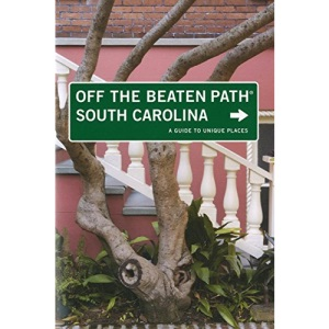 South Carolina Off the Beaten Path: A Guide to Unique Places (Off the Beaten Path South Carolina) (Insiders Guide: Off the Beaten Path)