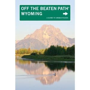 Wyoming Off the Beaten Path (Off the Beaten Path Wyoming)
