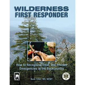 Wilderness First Responder (Wilderness First Responder: How to Recognize, Treat, &): How To Recognize, Treat, And Prevent Emergencies In The Backcountry, Third Edition