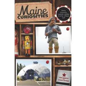 Maine Curiosities: Quirky Characters, Roadside Oddities, & Other Offbeat Stuff