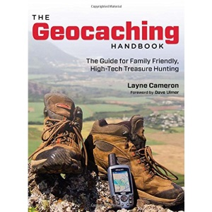 The Geocaching Handbook: The Guide for Family Friendly, High-Tech Treasure Hunting