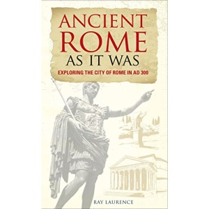 Ancient Rome as It Was: Exploring the City of Rome in AD 300