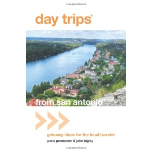 Day Trips from San Antonio, 4th: Getaway Ideas for the Local Traveler