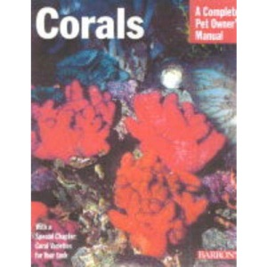 Corals: A Complete Pet Owner's Manual