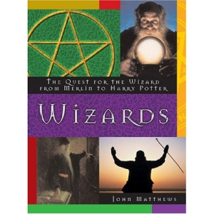 Wizards: The Quest for the Wizard from Merlin to Harry Potter