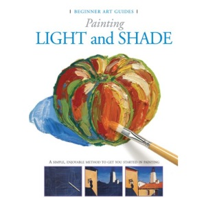 Painting Light and Shade (Beginner Art Guides)