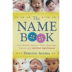 The Name Book: Over 10,000 Names - Their Meanings, Origins and Spiritual Significance