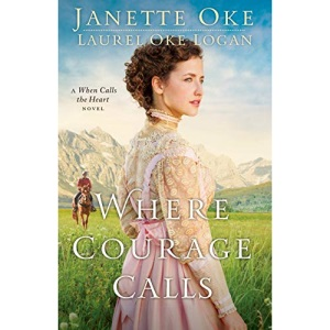Where Courage Calls (Return to the Canadian West) (Volume 1): A When Calls The Heart Novel: Volume 1 (Return to the Canadian West)